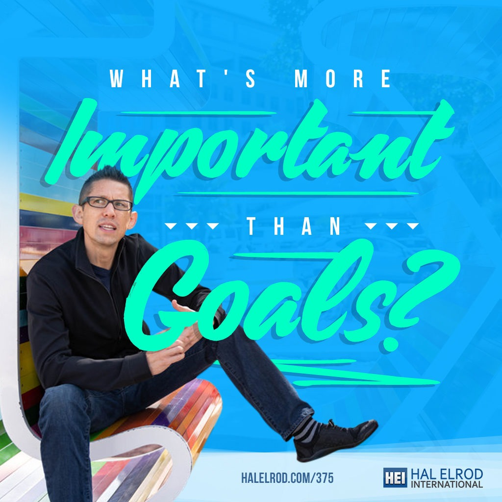 Important than Goals - Hal Elrod